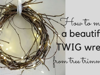 How to make a beautiful TWIG WREATH from tree trimmings
