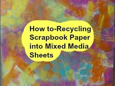 How to-Recycling Scrapbook Paper into Mixed Media Sheets