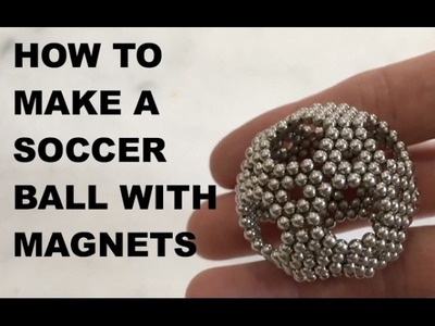 How to make a soccer ball with magnetic bucky balls