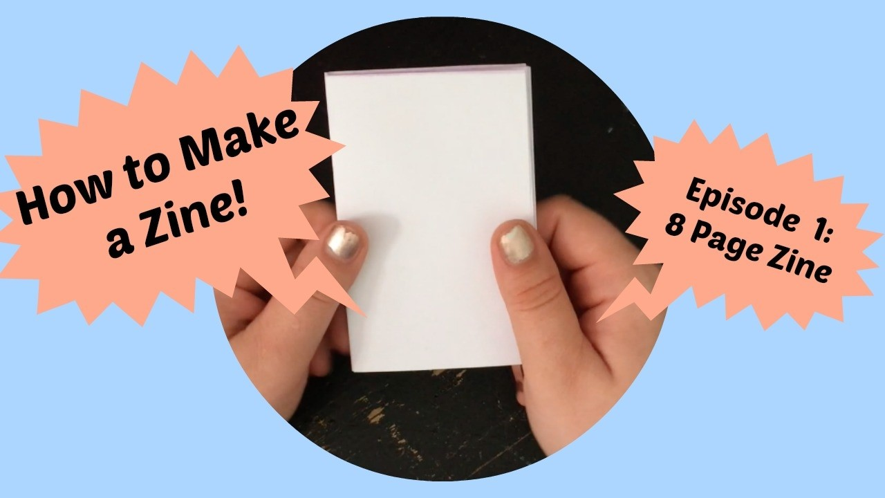 How to Make a Zine - Episode 1: 8 Page Zine