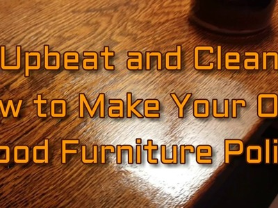 How to Make Moisturizing Wood Furniture Polish │ DIY Video Tutorial│Upbeat and Clean