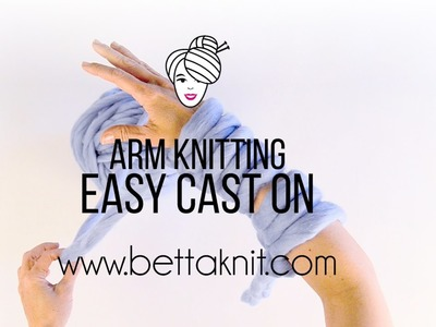 Arm Knitting: the easy Casting On
