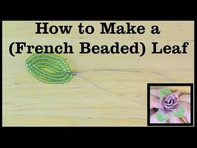 How to Make Beaded Leaves (French Beading)
