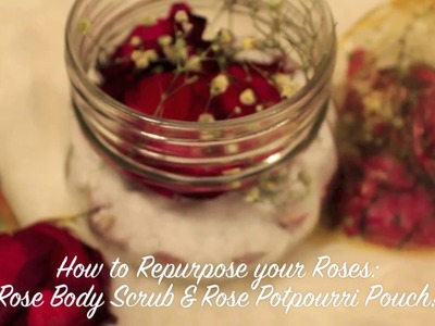 How to Repurpose your Roses! DIY Rose Body Scrub & Potpourri Pouch