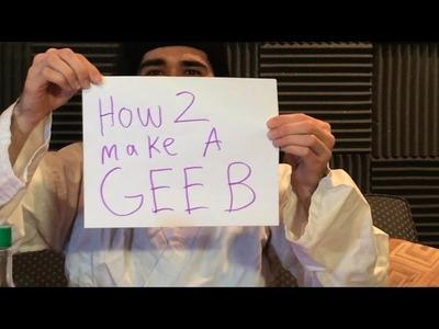 How to make a geeb (feat. dj squash kid aka gb ninja)