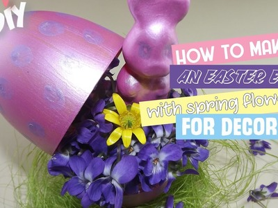 DIY: How to Make an Easter Egg with Spring Flowers for Decor
