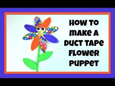 HOW TO MAKE HAND PUPPETS - DUCT TAPE FLOWER TUTORIAL
