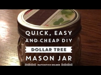 Quick, Easy and Cheap DIY Dollar Tree Mason Jar Matchstick Holder March 18, 2017