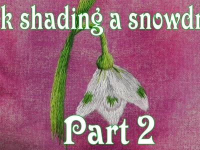Hand Embroidery - Silk Shading - Long & Short stitch - Snowdrop Part 2