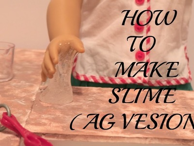 How to make slime!. American Girl Doll Version