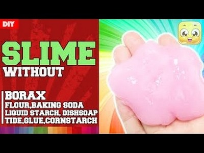 How To Make Slime Without Glue and Borax and Tide and Cornstarch and Baking Soda and Flour