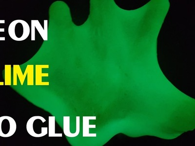 NEON SLIME NO GLUE!! HOW TO MAKE GLOW IN THE DARK SLIME NO GLUE