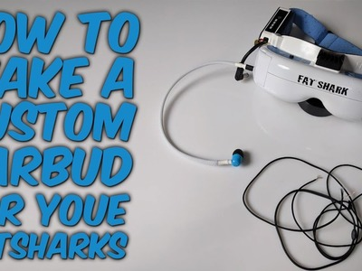 How to Make a Custom Earbud for Fat Sharks | DIY