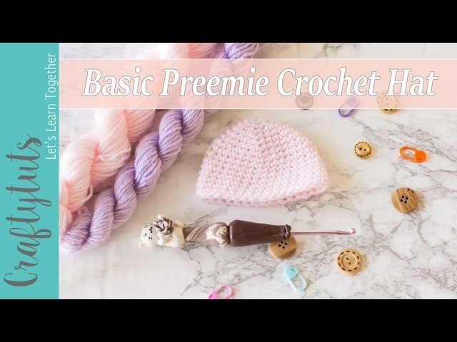 Basic Preemie Crochet Hat - How to crochet a preemie baby hat (with link to written pattern)