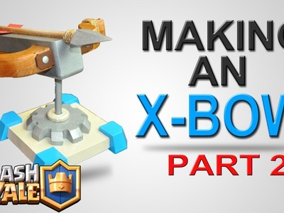 BUILDING a REAL X-BOW! -PART 2- | Clash Royale | DIY Tutorial - BUILD IT Tutorial!