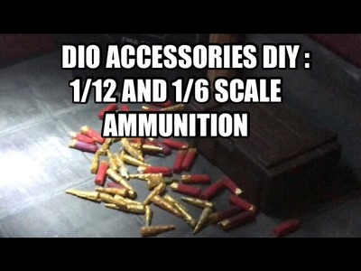 Dio Accessories DIY: 1.12 And 1.6 Scale Ammunition