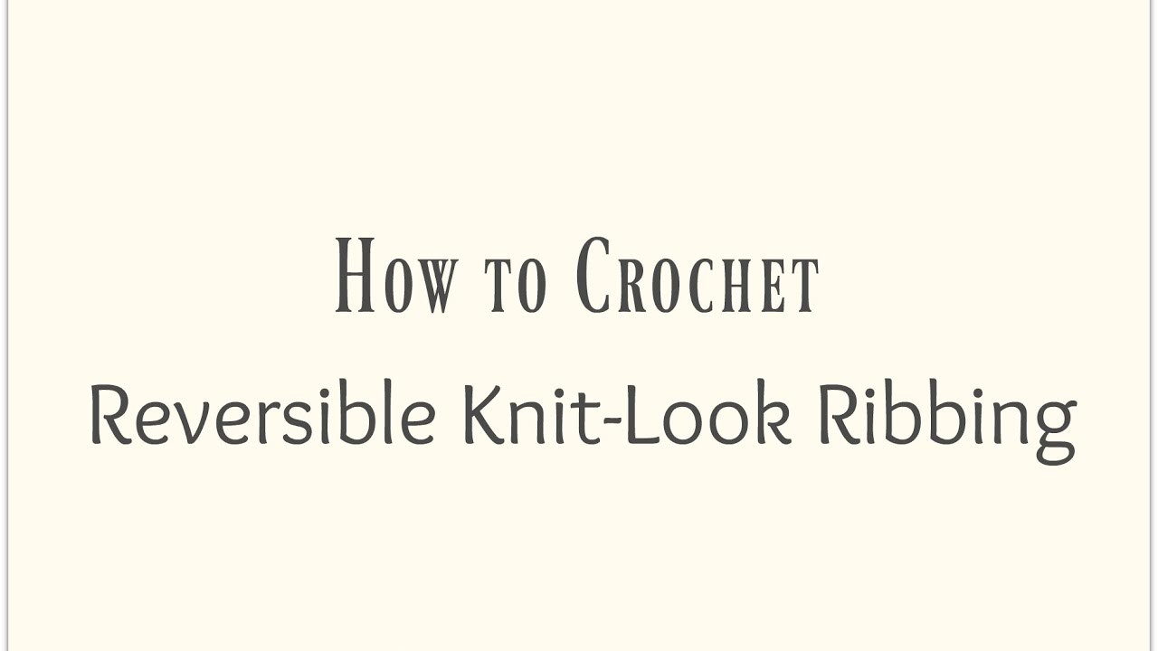 How to Crochet Knit-Look Reversible Ribbing