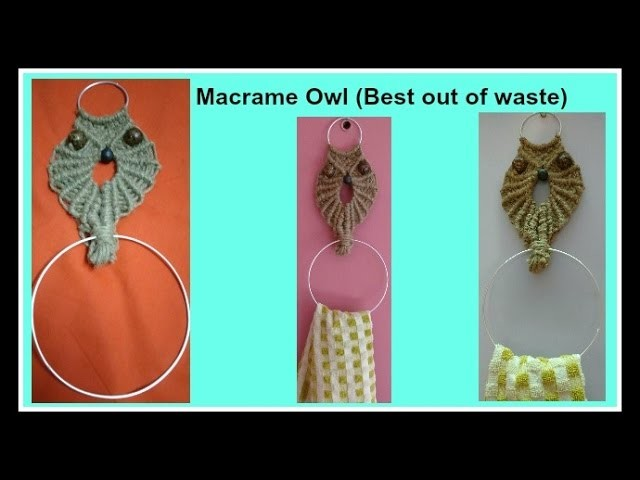 How to make Towel holder . OWL  | DIY Best out of waste | मैक्रेमका टॉवल होल्डर. आऊल बनाना सीखिए !