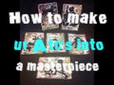 How to make ur Atc's into a masterpiece