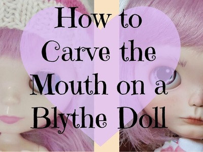 How to Carve the Mouth and Lips on a Blythe Doll Preview
