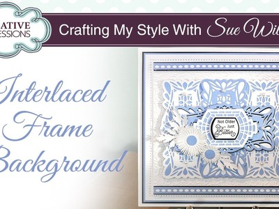 How to Interlace Die Cuts | Crafting My Style with Sue Wilson