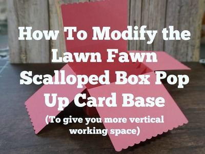 How To Modify The Lawn Fawn Scalloped Box Pop Up Card Base (To give you more vertical working space)