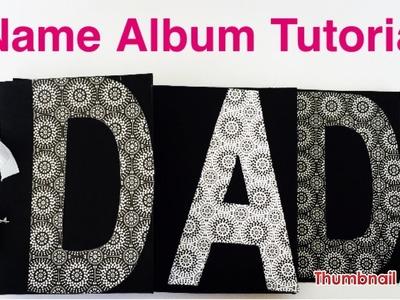 Name album tutorial | how to make name album | dad scrapbook | dad album