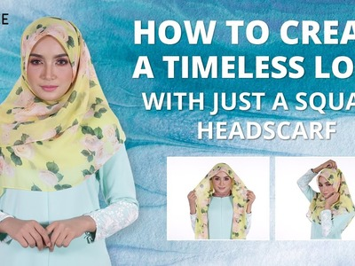 Hijab Shawl Tutorial 2017 -  How To Use a Square Headscarf For a Timeless Look That Everyone Loves