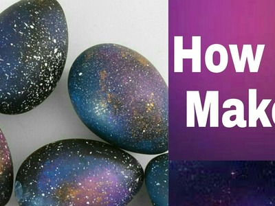 How to make: DIY GALAXY EASTER EGG