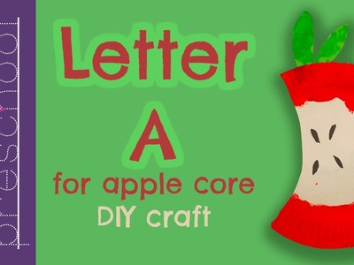 A for Apple Core  | Best Letter Crafts for Kids | Fun Letter Activities for Preschool