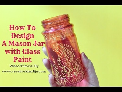 How To Design A Mason Jar with Glass Painting-Tutorial by Creative Khadija