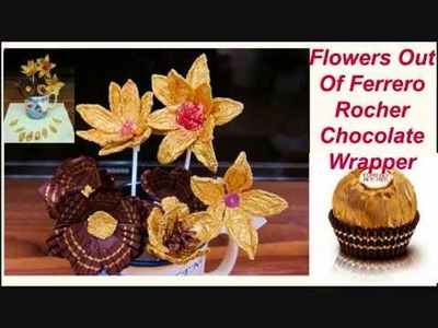 How To Make Flowers From Ferrero Rocher Chocolate Wrapper. Best Out Of Waste