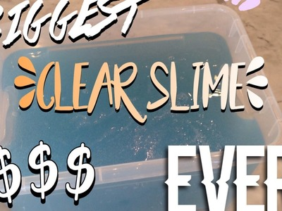 BIGGEST CLEAR SLIME (ON YOUTUBE) $$$