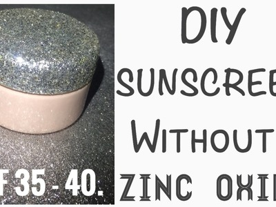 DIY SUNSCREEN! HOW TO MAKE SUNSCREEN AT HOME! WITHOUT NON NANO ZINC OXIDE! SUPER EASY! SPF 35 - 40!