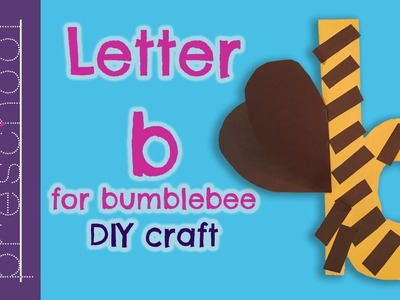 Letter B for Bumblebee  | Best Letter Crafts for Kids | Fun Letter Activities for Preschool