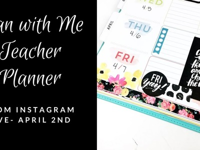 Teacher Happy Planner- Plan with Me from Instagram Live on April 2nd