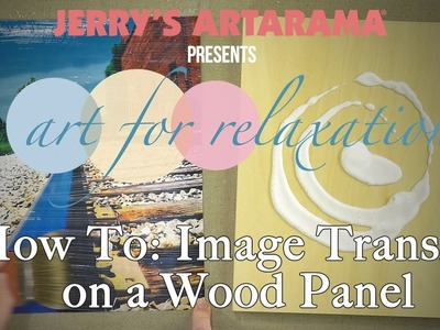 Art For Relaxation - How To: Image Transfer on a Wood Panel
