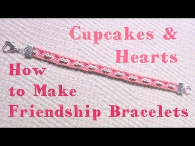 Cupcakes and Hearts ♥ How to Make Friendship Bracelets
