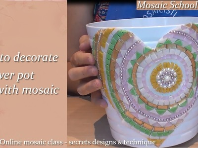 Flower pot mosaic  How to decorate a flower pot with mosaic