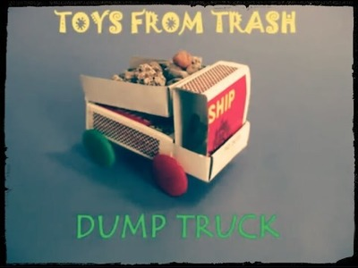How To Make A Dumping Truck Model With Matchbox? Simple And Easy DIY Learning Toys