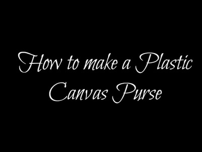 How to make a Plastic Canvas Purse