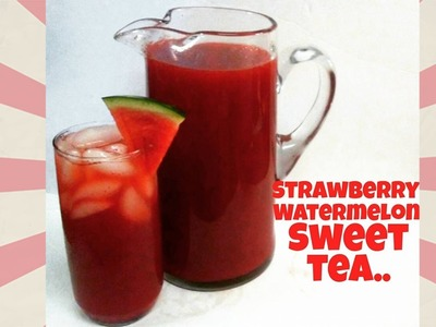 How to Make Homemade Southern Strawberry Watermelon Sweet Tea