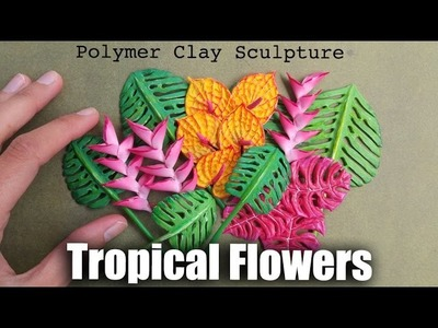 How to Sculpt Tropical Flowers & Plants. Polymer Clay Tutorial for Earth Day