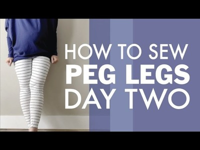 How to Sew Peg Leg Leggings Day Two | DIBY.Club