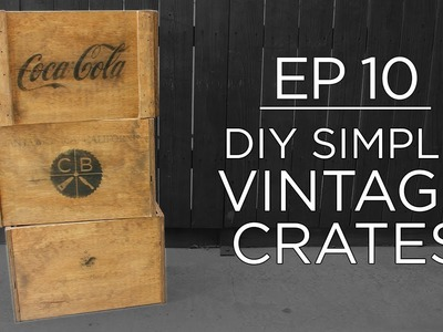 Simple DIY Vintage Crates | EP 10 | THE CUTTING BORED