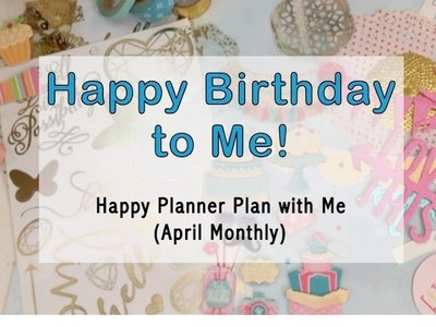 Happy Birthday to Me! - Happy Planner Plan with Me (April Monthly)