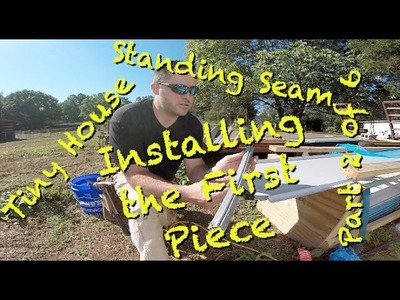 Tiny House - Standing Seam First Piece. Part 2 of 6