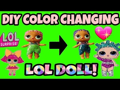 DIY COLOR CHANGING LOL DOLL!!