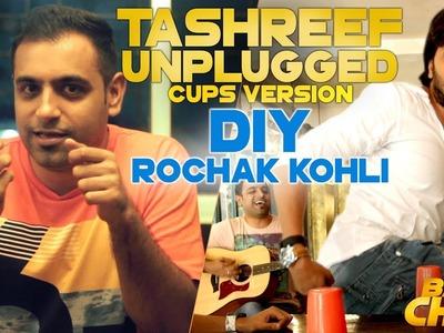 Tashreef Unplugged (Cups Version) | DIY with Rochak Kohli | Bank Chor