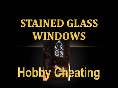 Hobby Cheating 81 - How to Make Stained Glass Windows for Miniatures